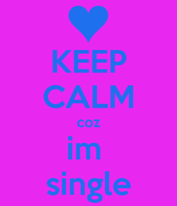 KEEP CALM coz im  single