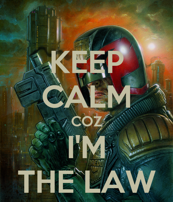 KEEP CALM COZ I'M THE LAW