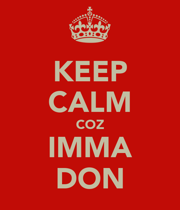 KEEP CALM COZ IMMA DON