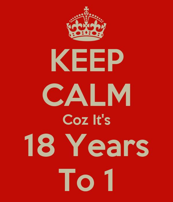 KEEP CALM Coz It's 18 Years To 1