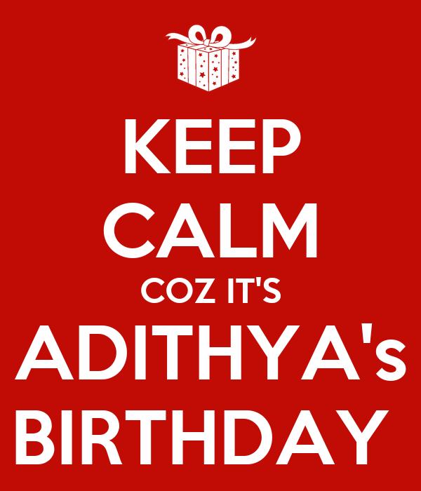 KEEP CALM COZ IT'S ADITHYA's BIRTHDAY