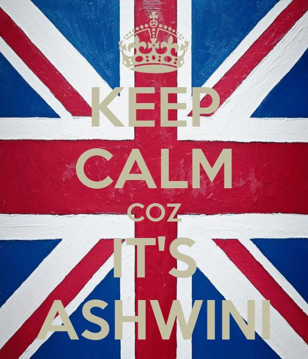 KEEP CALM COZ IT'S ASHWINI