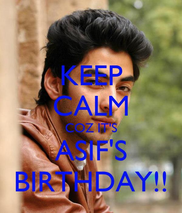 KEEP CALM COZ IT'S ASIF'S BIRTHDAY!!