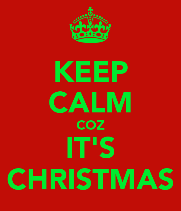KEEP CALM COZ IT'S CHRISTMAS