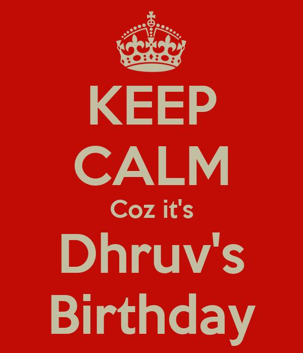 KEEP CALM Coz it's Dhruv's Birthday