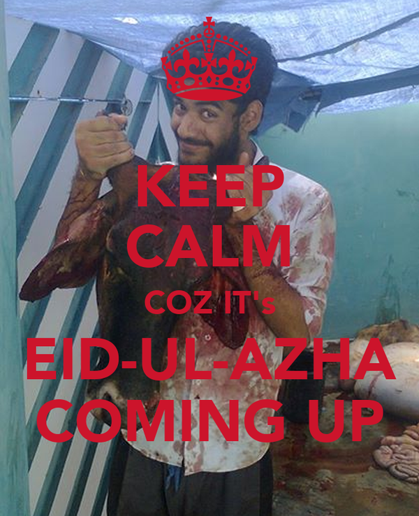 KEEP CALM COZ IT's EID-UL-AZHA COMING UP
