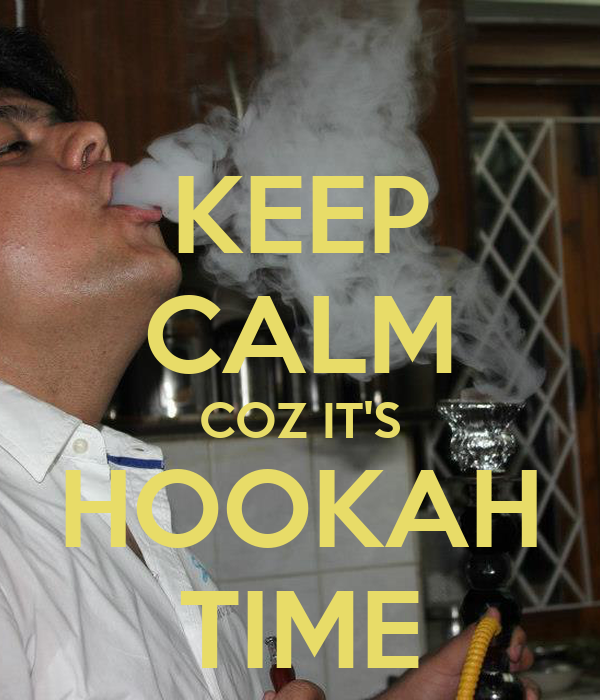 KEEP CALM COZ IT'S HOOKAH TIME