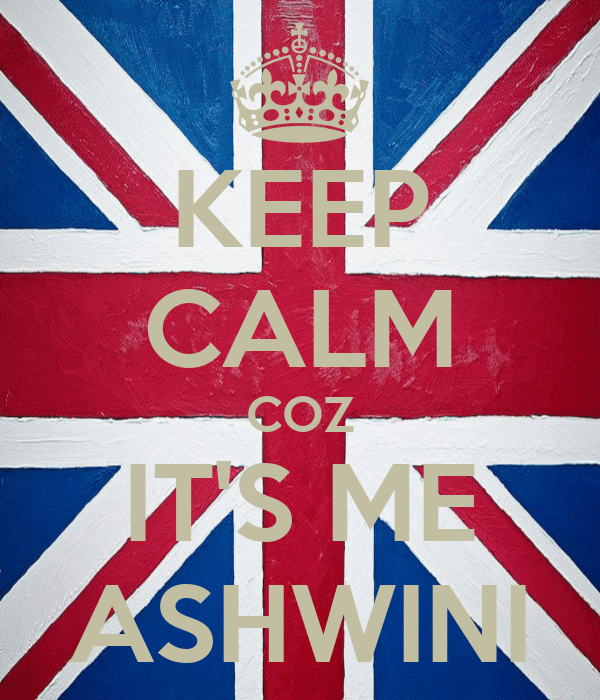 KEEP CALM COZ IT'S ME ASHWINI