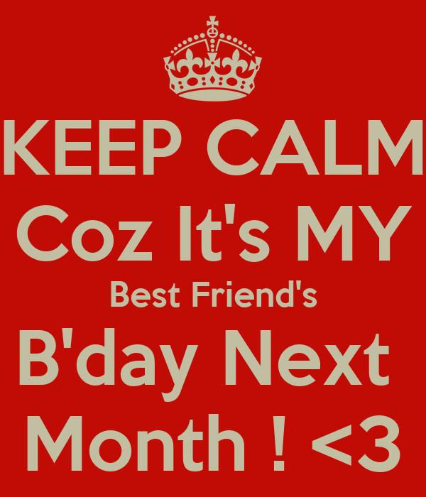 KEEP CALM Coz It's MY Best Friend's B'day Next  Month ! <3