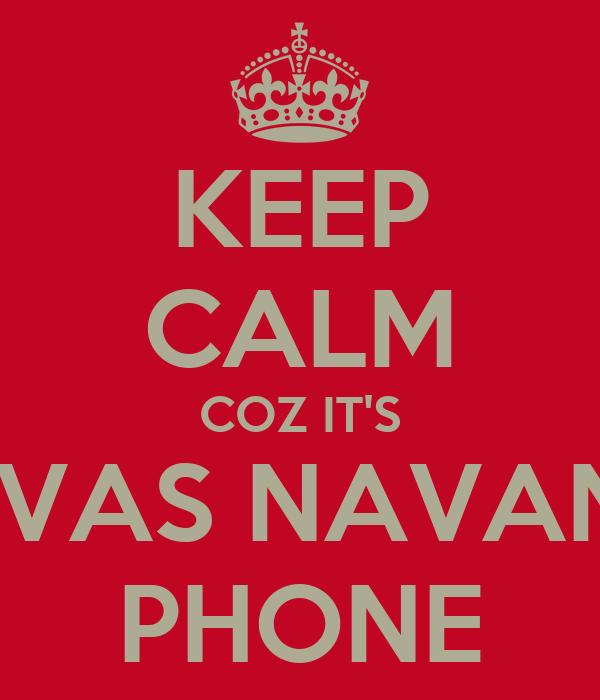 KEEP CALM COZ IT'S PAVAS NAVANI'S PHONE