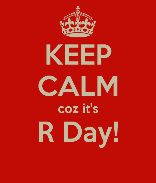 KEEP CALM coz it's R Day!