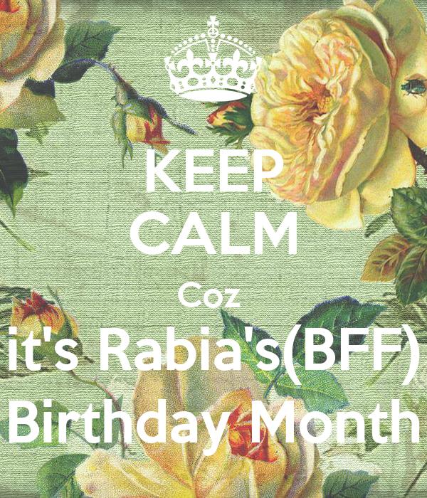 KEEP CALM Coz  it's Rabia's(BFF) Birthday Month