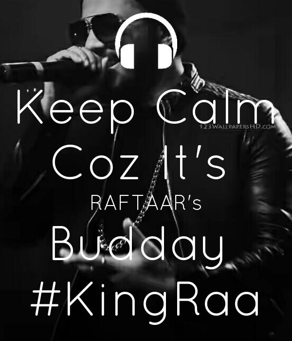 Keep Calm Coz It's  RAFTAAR's Budday  #KingRaa
