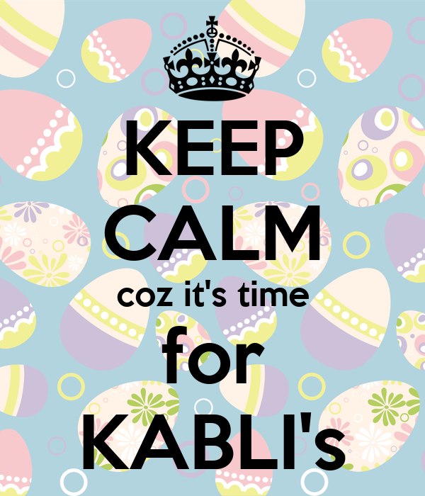 KEEP CALM coz it's time for KABLI's
