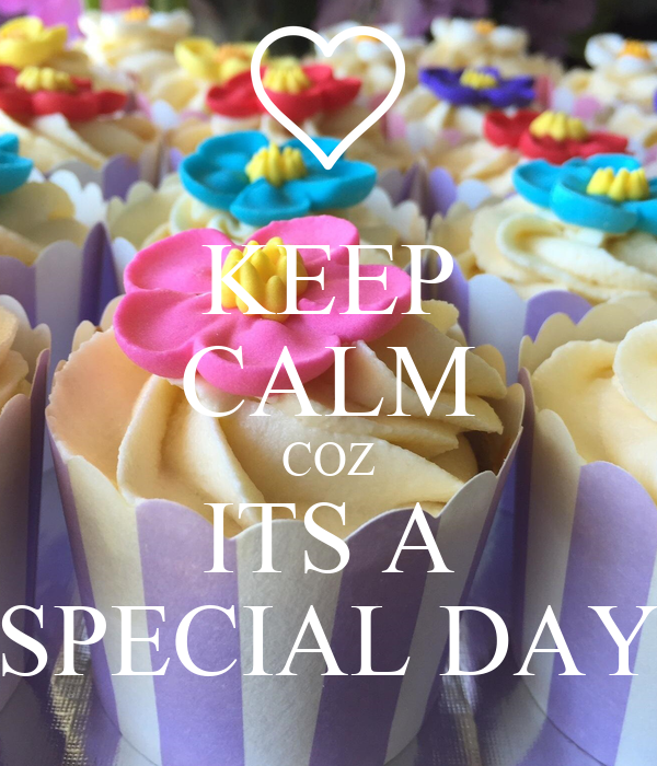 KEEP CALM COZ ITS A SPECIAL DAY
