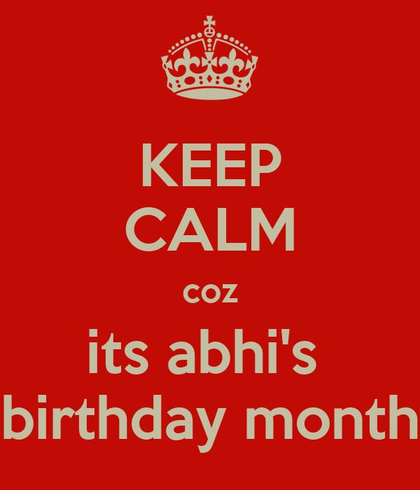 KEEP CALM coz its abhi's  birthday month