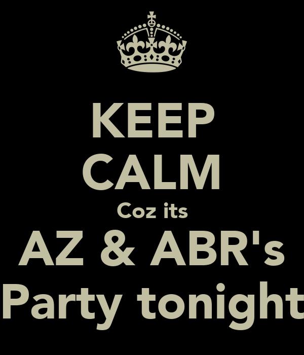 KEEP CALM Coz its AZ & ABR's Party tonight