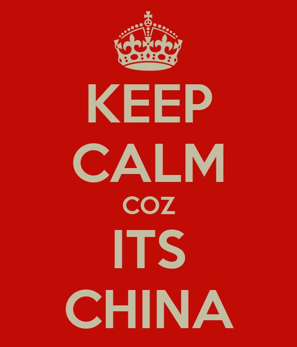KEEP CALM COZ ITS CHINA