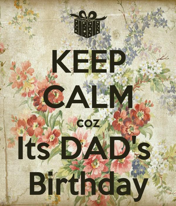 KEEP CALM coz Its DAD's  Birthday