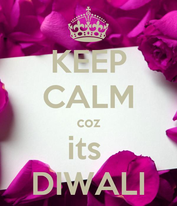 KEEP CALM coz its  DIWALI