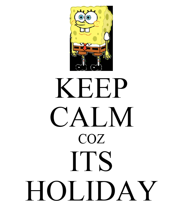 KEEP CALM COZ ITS HOLIDAY