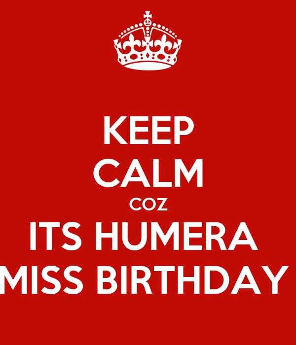 KEEP CALM COZ ITS HUMERA  MISS BIRTHDAY