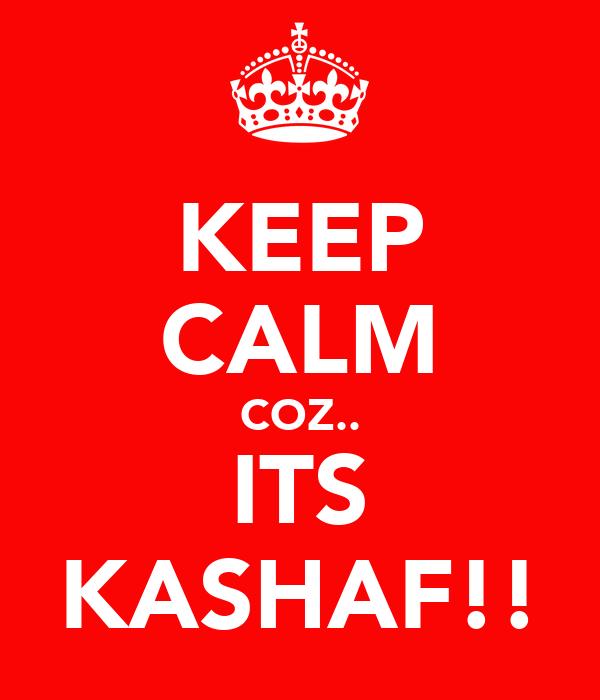 KEEP CALM COZ.. ITS KASHAF!!