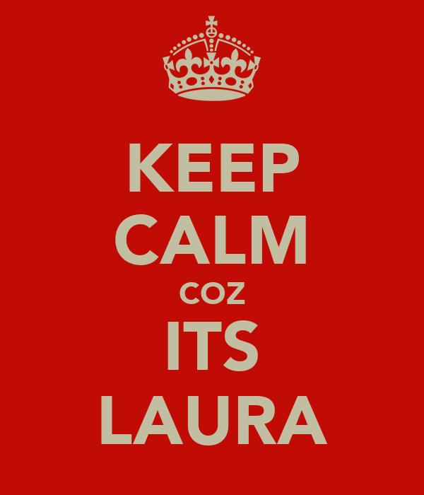 KEEP CALM COZ ITS LAURA