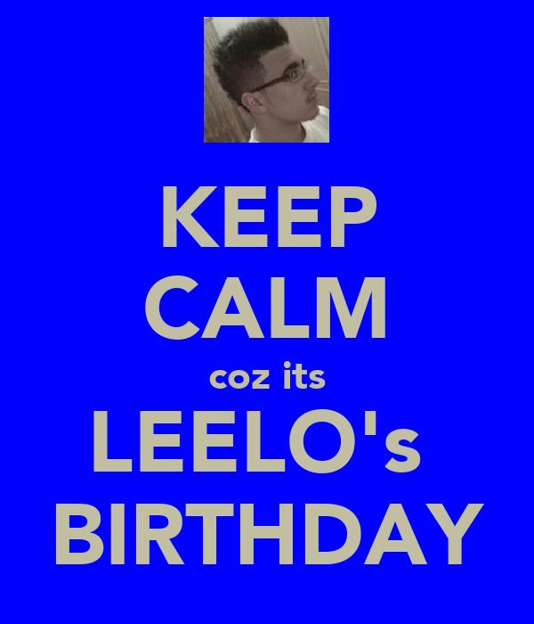 KEEP CALM coz its LEELO's  BIRTHDAY