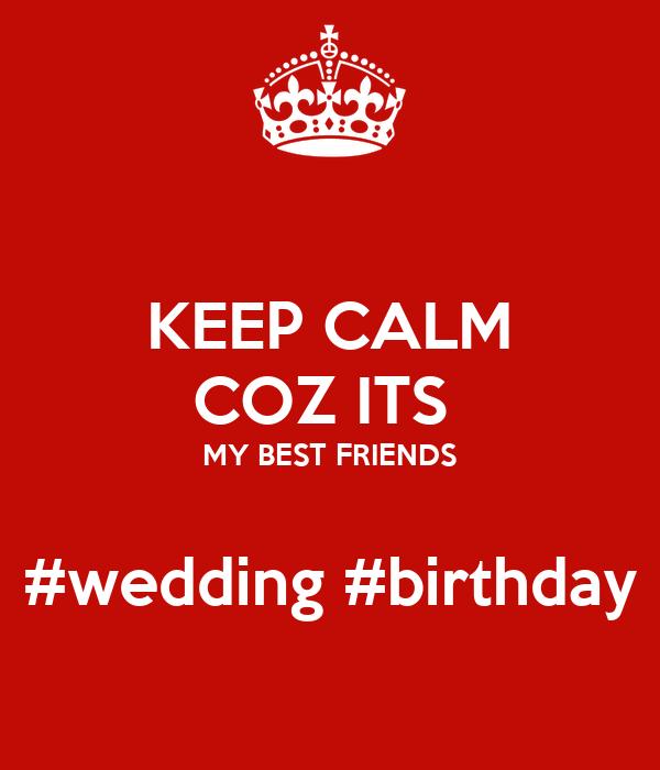 KEEP CALM COZ ITS  MY BEST FRIENDS  #wedding #birthday