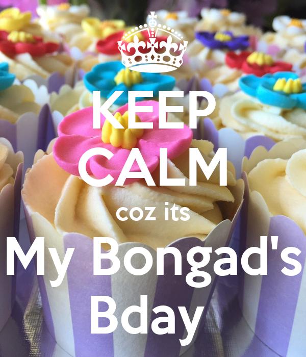 KEEP CALM coz its My Bongad's Bday