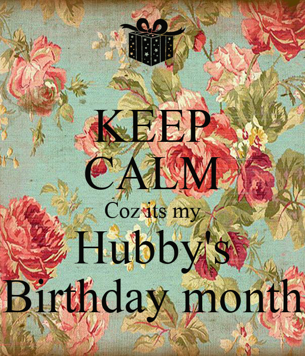KEEP CALM Coz its my Hubby's Birthday month