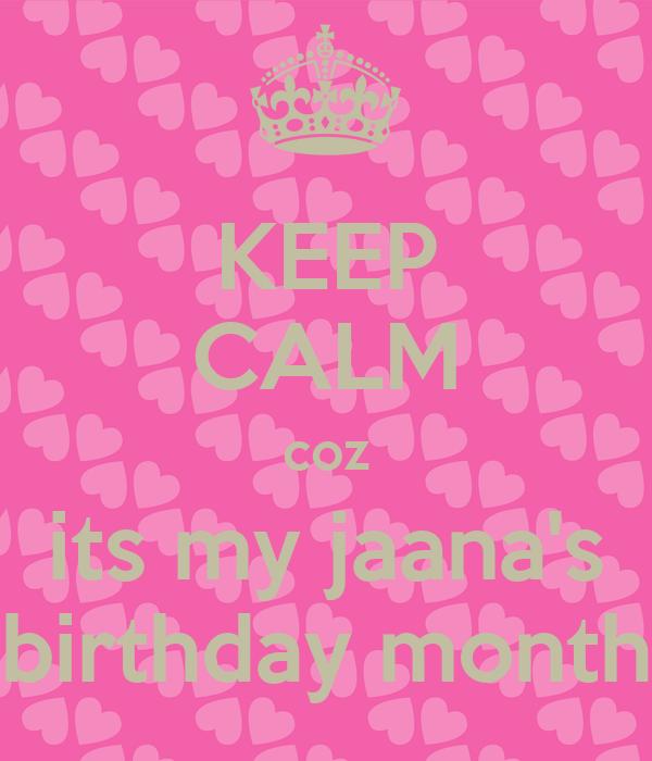KEEP CALM coz its my jaana's birthday month