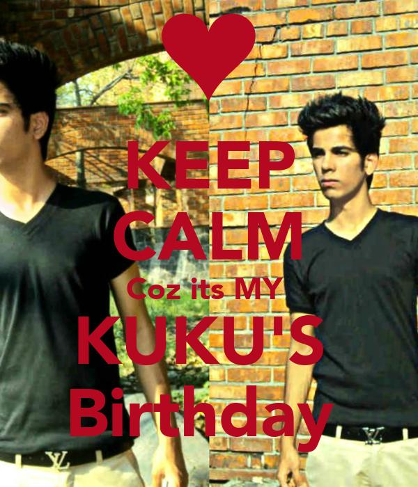 KEEP CALM Coz its MY  KUKU'S  Birthday