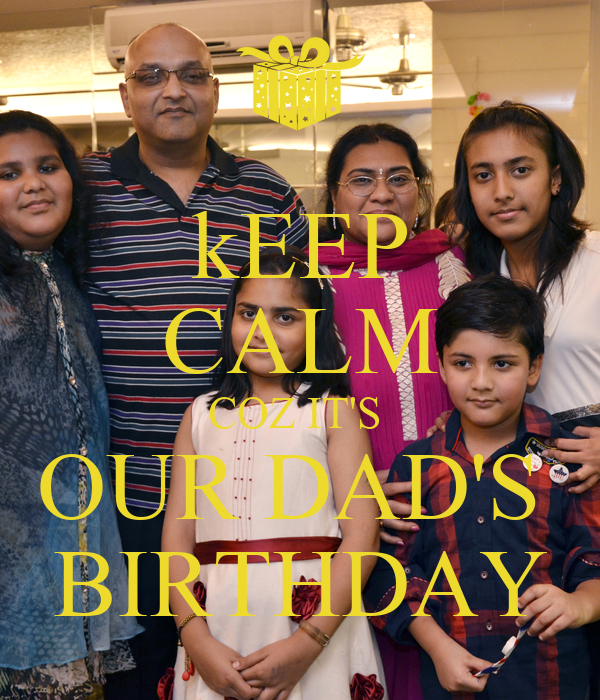 kEEP CALM COZ IT'S  OUR DAD'S  BIRTHDAY
