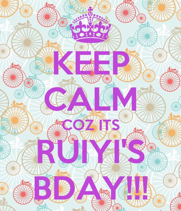 KEEP CALM COZ ITS RUIYI'S BDAY!!!