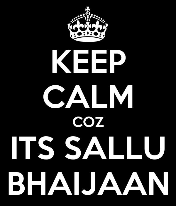 KEEP CALM COZ ITS SALLU BHAIJAAN