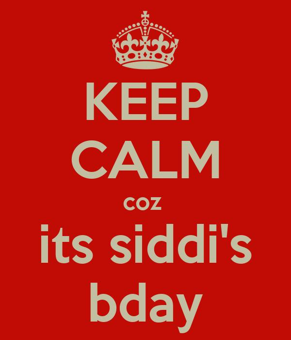 KEEP CALM coz  its siddi's bday
