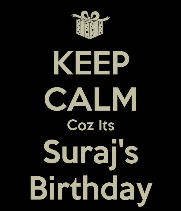 KEEP CALM Coz Its Suraj's Birthday