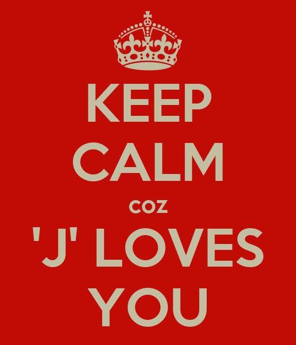 KEEP CALM coz 'J' LOVES YOU