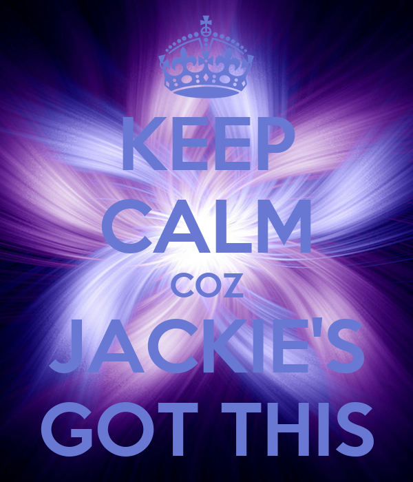 KEEP CALM COZ JACKIE'S GOT THIS