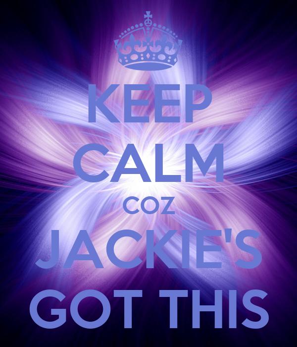 KEEP CALM COZ JACKIE'S GOT THIS
