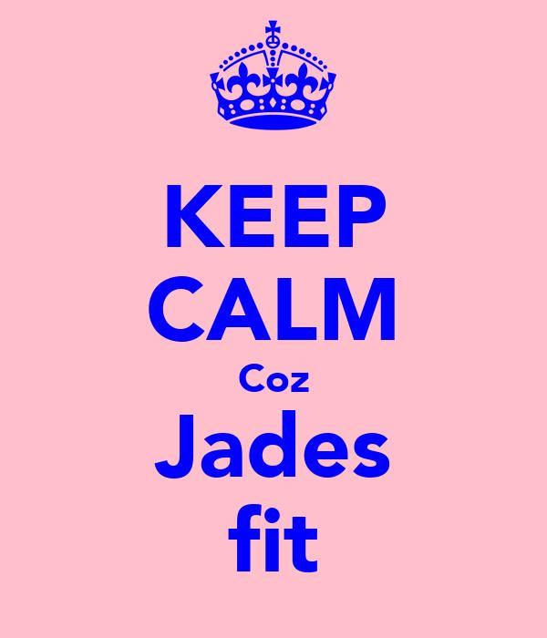 KEEP CALM Coz Jades fit
