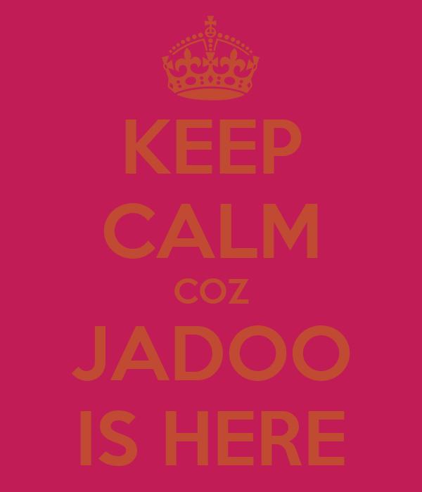 KEEP CALM COZ JADOO IS HERE