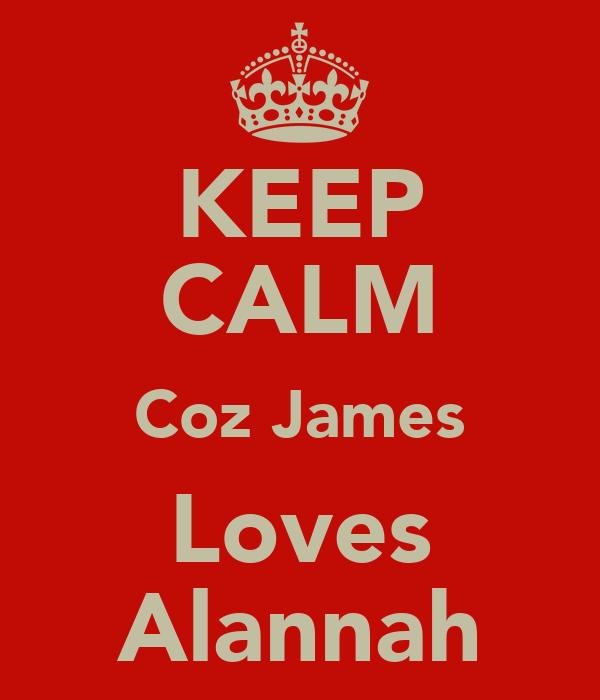 KEEP CALM Coz James Loves Alannah