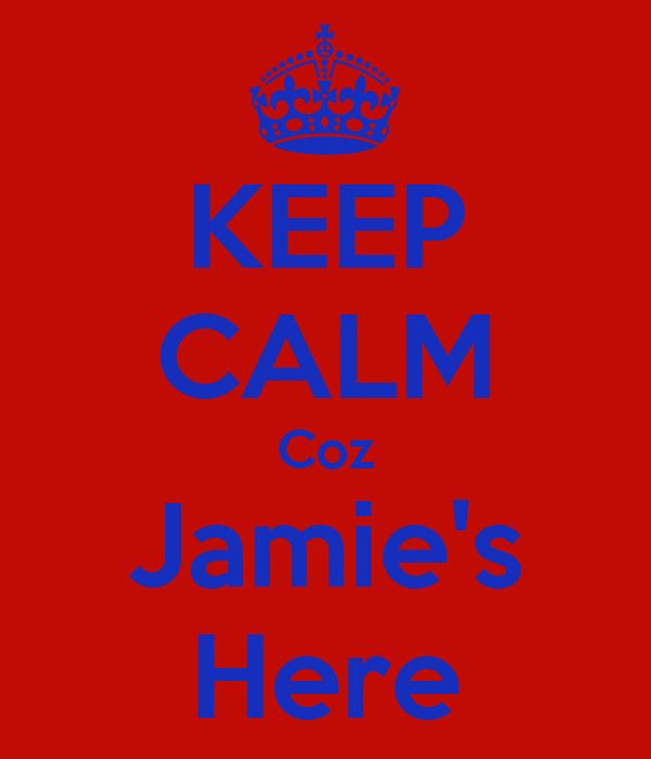 KEEP CALM Coz Jamie's Here