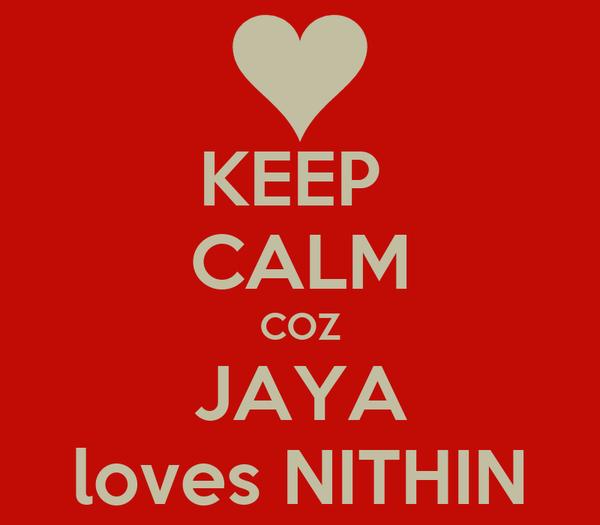 KEEP  CALM COZ JAYA loves NITHIN