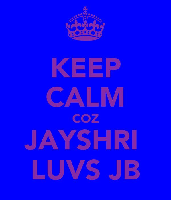 KEEP CALM COZ JAYSHRI  LUVS JB