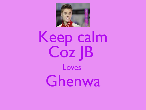 Keep calm Coz JB  Loves  Ghenwa