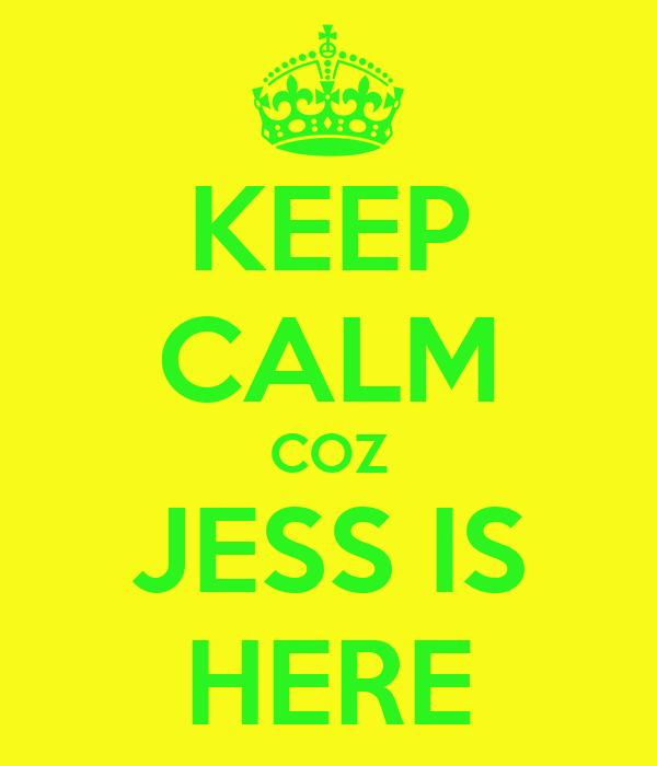 KEEP CALM COZ JESS IS HERE